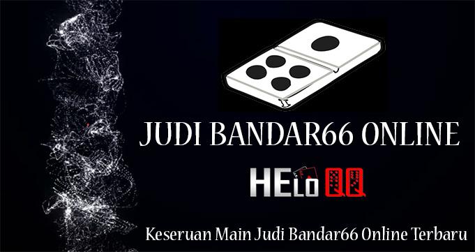 Keseruan Main Judi Bandar66 Online Terbaru