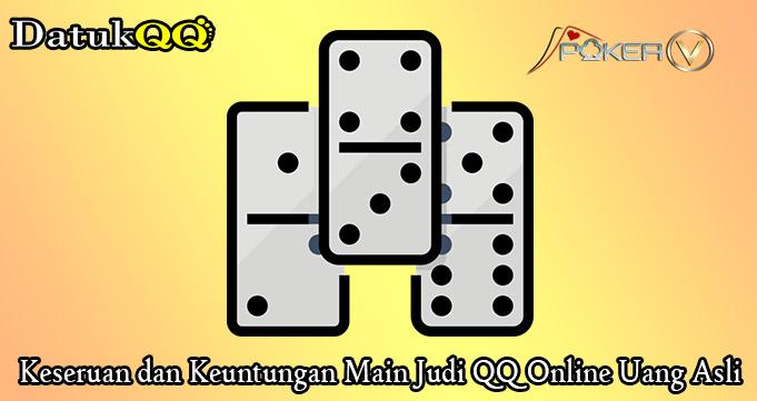 Keseruan dan Keuntungan Main Judi QQ Online Uang Asli